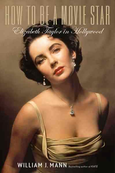 How to Be a Movie Star Elizabeth Taylor in Hollywood